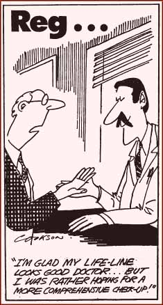 Patient: 'I am glad that make life line looks good doctor... but I was rather hoping for a more comprehensive check-up'.